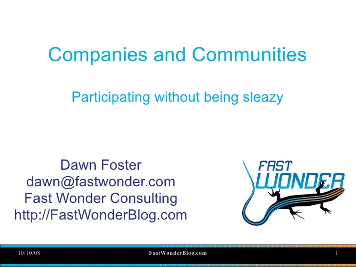 Companies and Communities               Participating without being sleazy            Dawn Foster   dawn@fastwonder.com   ...