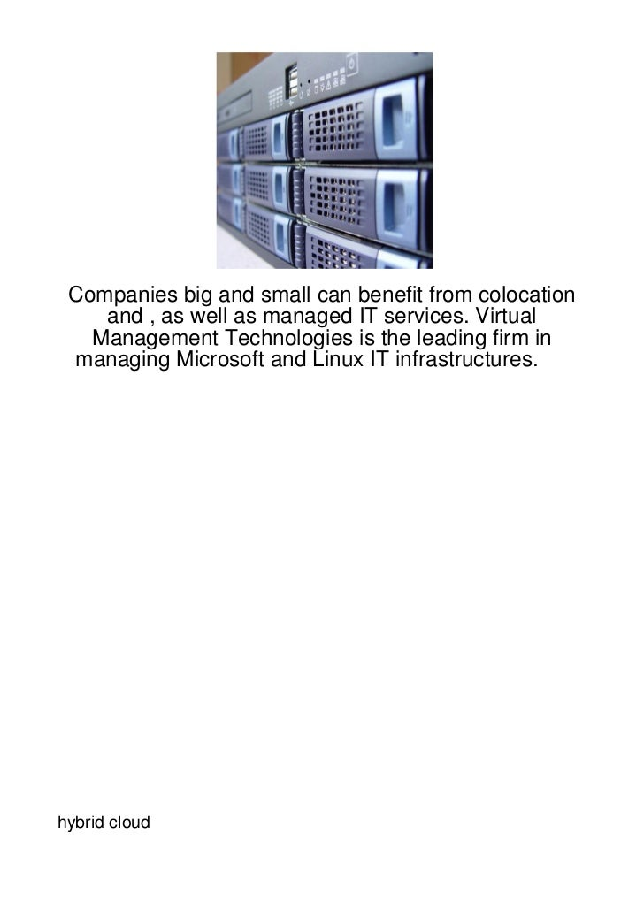 Companies big and small can benefit from colocation    and , as well as managed IT services. Virtual   Management Technolo...