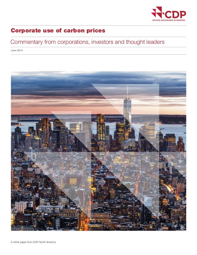 Corporate use of carbon prices Commentary from corporations, investors and thought leaders A white paper from CDP North Am...
