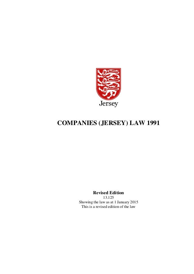 COMPANIES (JERSEY) LAW 1991 Revised Edition 13.125 Showing the law as at 1 January 2015 This is a revised edition of the l...