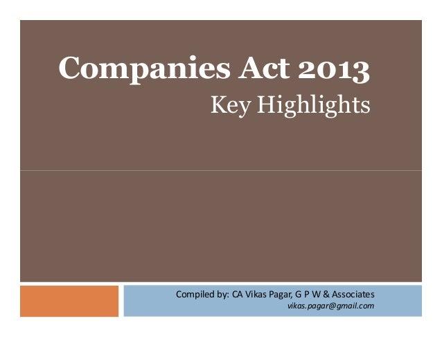 Companies Act 2013 Key Highlights  Compiled by: CA Vikas Pagar, G P W & Associates vikas.pagar@gmail.com