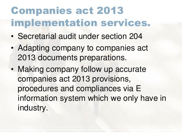 Companies act 2013 implementation services. • Secretarial audit under section 204 • Adapting company to companies act 2013...