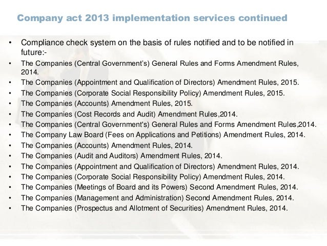 Company act 2013 implementation services continued • Compliance check system on the basis of rules notified and to be noti...