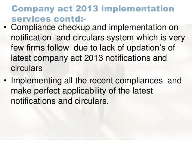 Company act 2013 implementation services contd:- • Compliance checkup and implementation on notification and circulars sys...