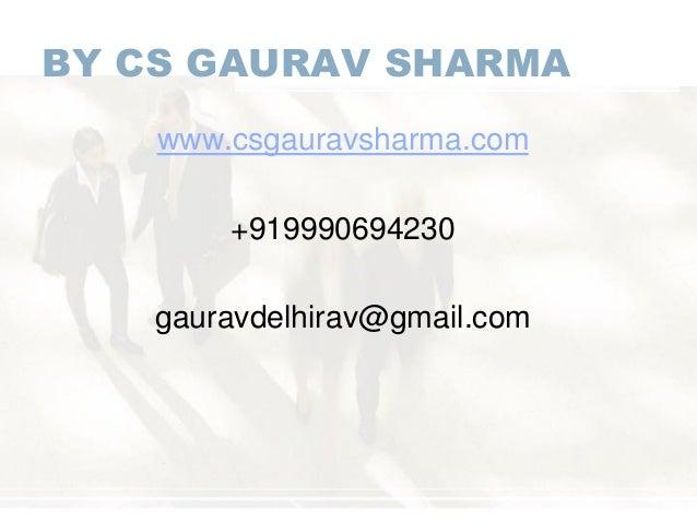 BY CS GAURAV SHARMA www.csgauravsharma.com +919990694230 gauravdelhirav@gmail.com