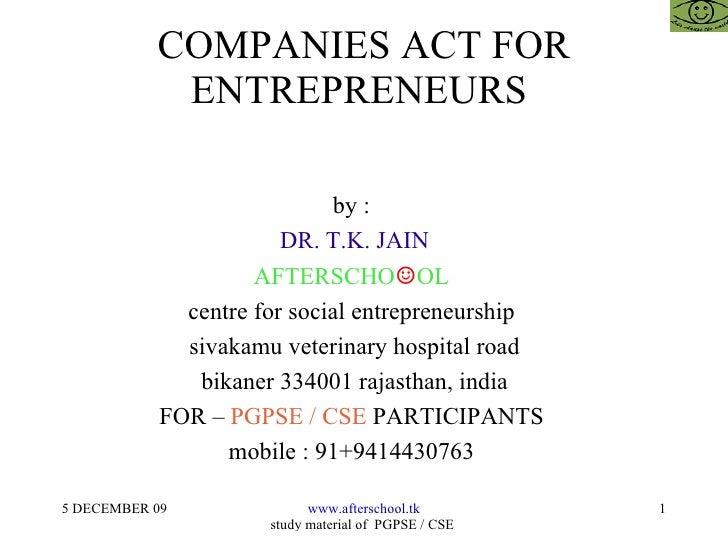 COMPANIES ACT FOR ENTREPRENEURS  by :  DR. T.K. JAIN AFTERSCHO ☺ OL  centre for social entrepreneurship  sivakamu veterina...