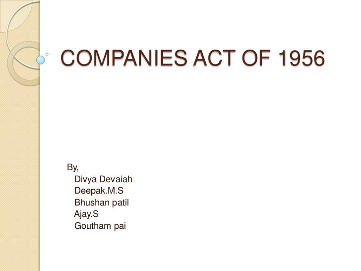 COMPANIES ACT OF 1956By, Divya Devaiah Deepak.M.S Bhushan patil Ajay.S Goutham pai