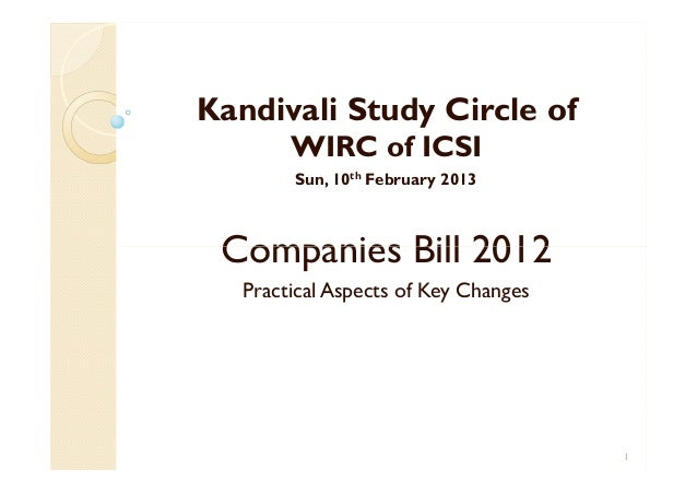 Kandivali Study Circle of WIRC of ICSI Sun, 10th February 2013 Companies Bill 2012Companies Bill 2012 Practical Aspects of...