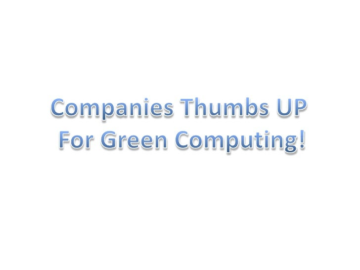 Companies Thumbs UP <br />For Green Computing!<br />