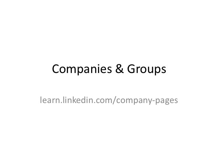 Companies & Groups<br />learn.linkedin.com/company-pages<br />