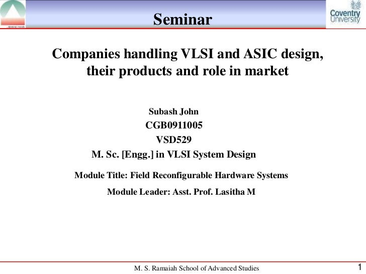 SeminarCompanies handling VLSI and ASIC design,    their products and role in market                     Subash John      ...