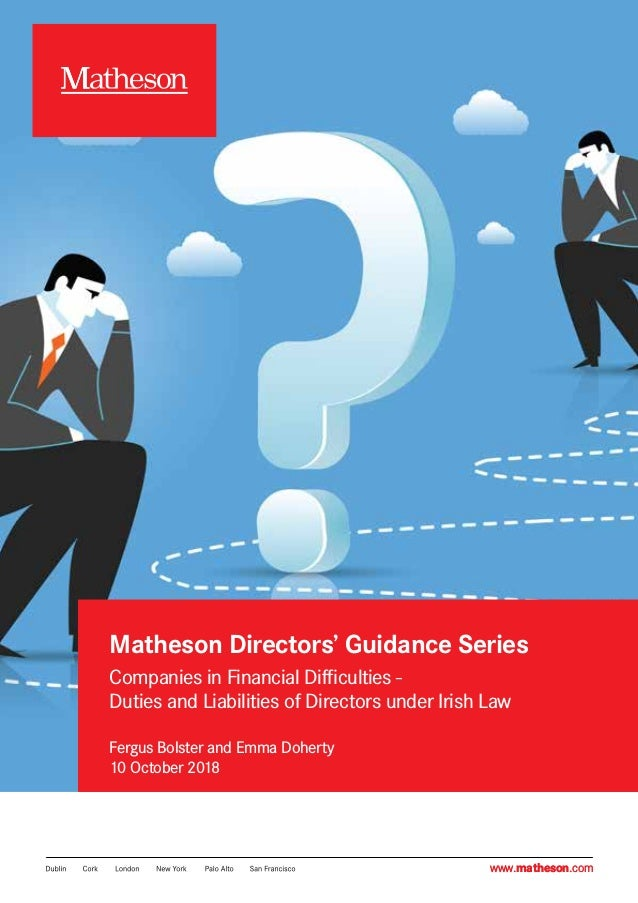 Companies in Financial Difficulties - Duties and Liabilities of Directors under Irish Law www.matheson.comwww.matheson.com...