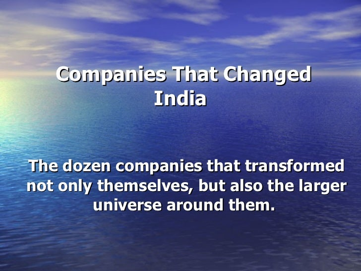 Companies That Changed India The dozen companies that transformed not only themselves, but also the larger universe arou...
