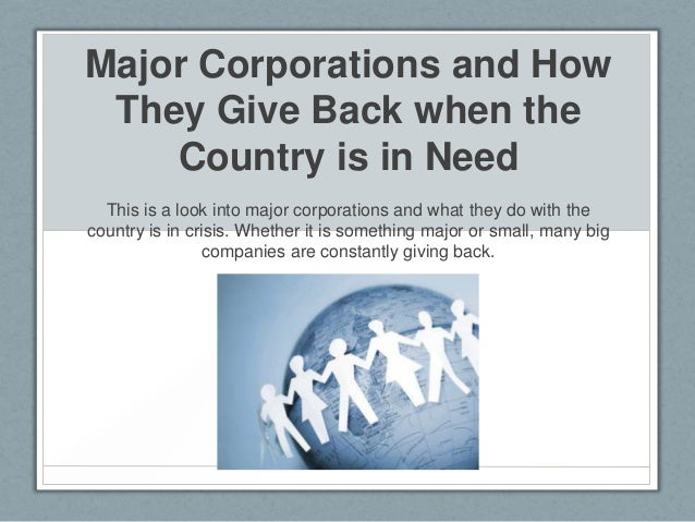 Major Corporations and How They Give Back when the    Country is in Need  This is a look into major corporations and what ...