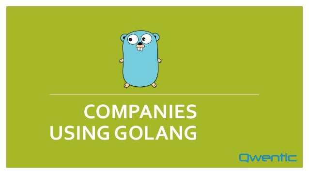 Companies using golang in order to enhance its output with