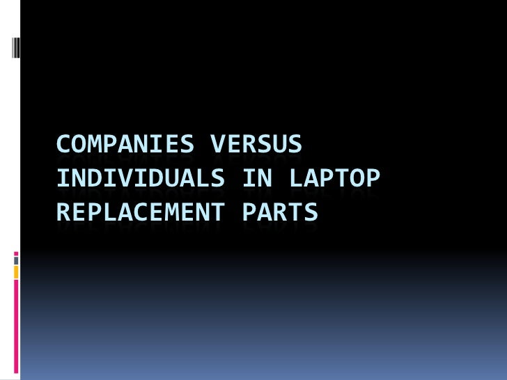 COMPANIES VERSUSINDIVIDUALS IN LAPTOPREPLACEMENT PARTS