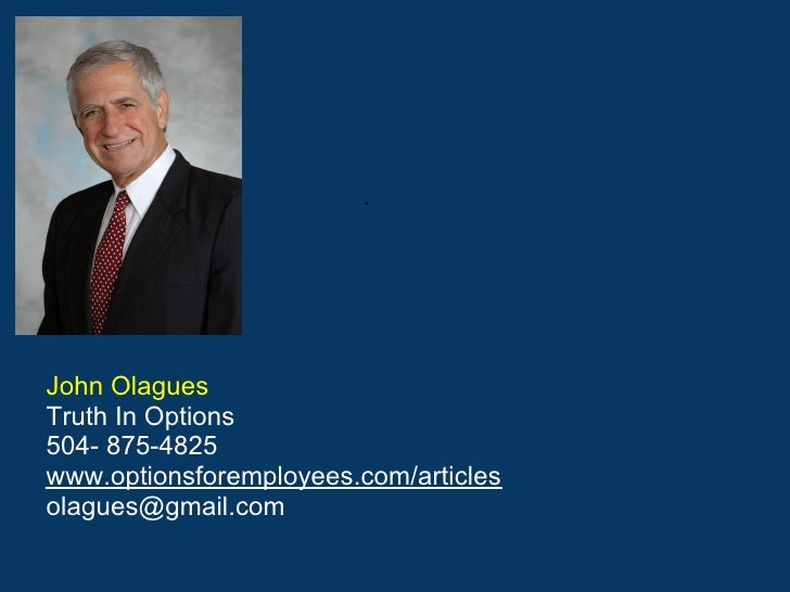 .John OlaguesTruth In Options504- 875-4825www.optionsforemployees.com/articlesolagues@gmail.com