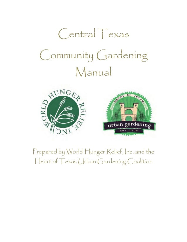 Central Texas  Community Gardening               ManualPrepared by World Hunger Relief, Inc. and theHeart of Texas Urban G...