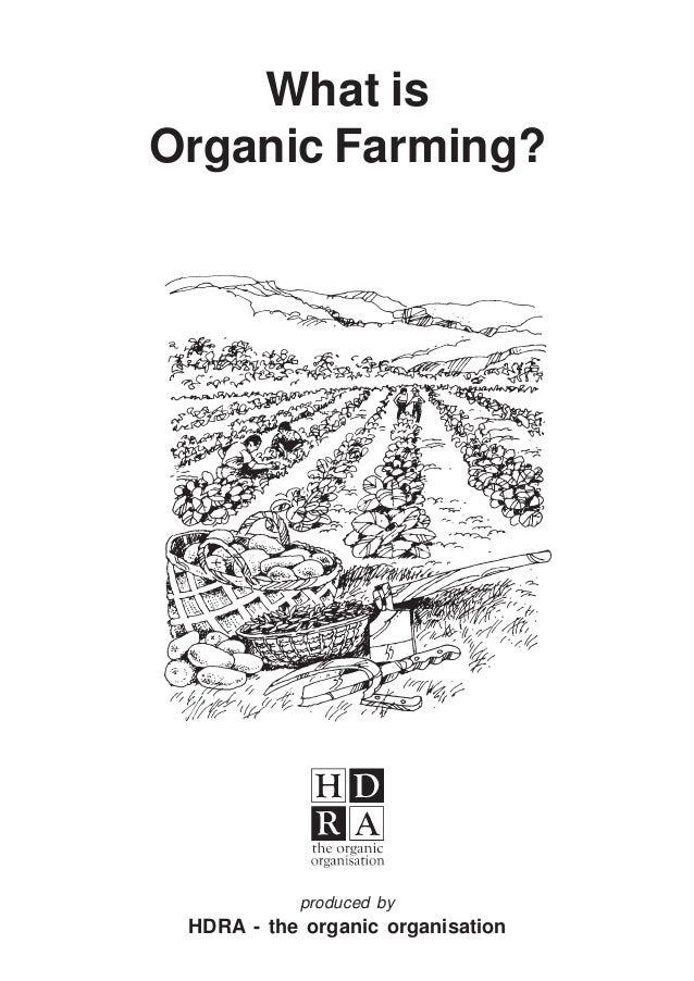 What isOrganic Farming?           produced by HDRA - the organic organisation