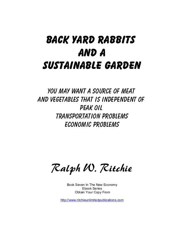 Back Yard Rabbits        And A Sustainable Garden   You May Want A Source Of MeatAnd Vegetables that is independent of    ...