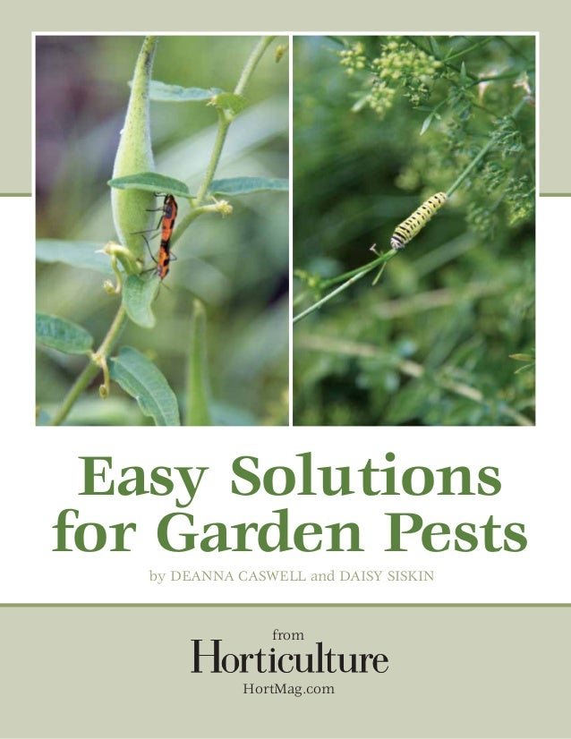 Easy Solutionsfor Garden Pests   by DEANNA CASWELL and DAISY SISKIN                 from              HortMag.com