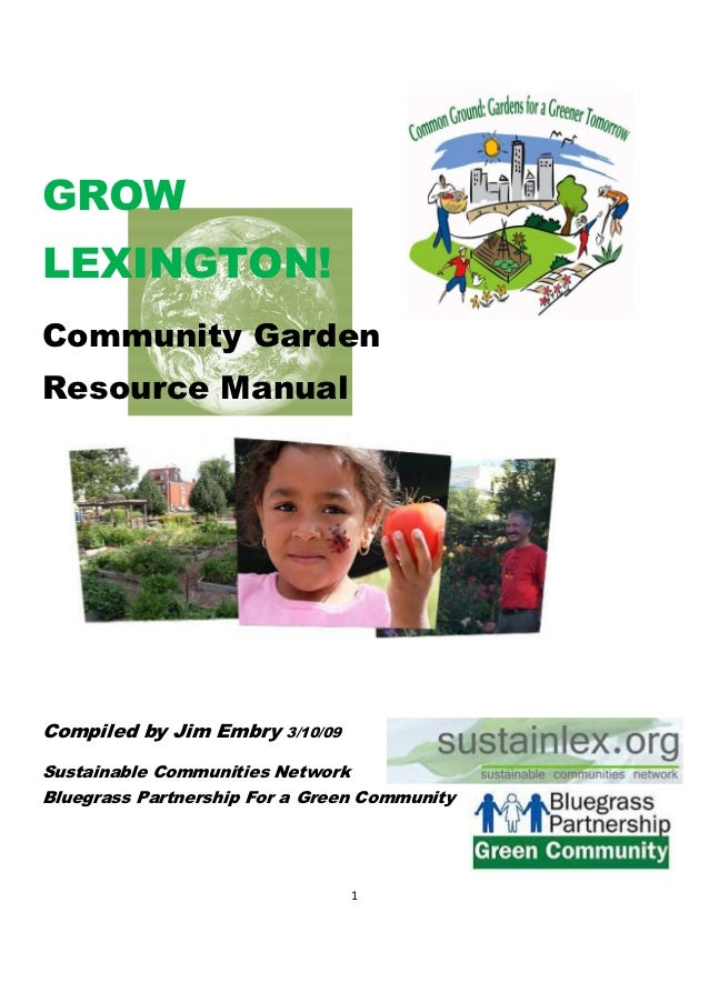 GROWLEXINGTON!Community GardenResource ManualCompiled by Jim Embry    3/10/09Sustainable Communities NetworkBluegrass Part...