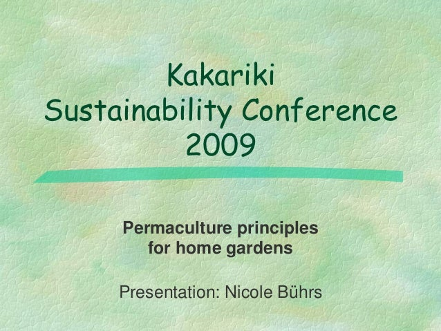 KakarikiSustainability Conference          2009     Permaculture principles        for home gardens     Presentation: Nico...