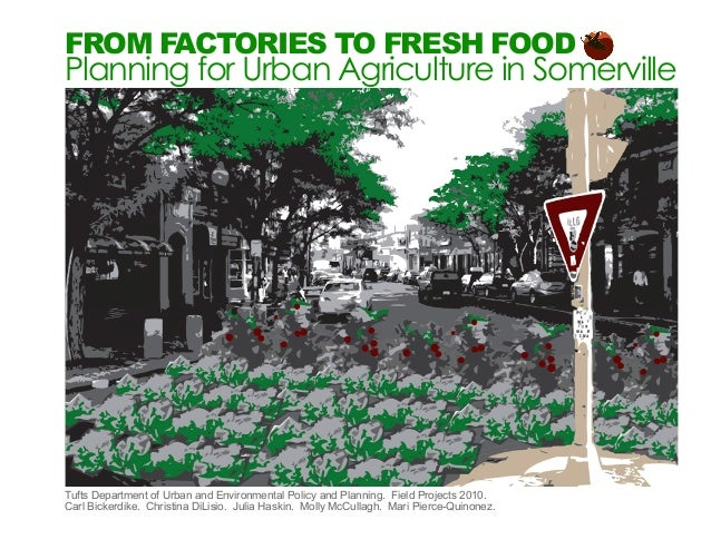 From Factories to Fresh FoodPlanning for Urban Agriculture in SomervilleTufts Department of Urban and Environmental Policy...