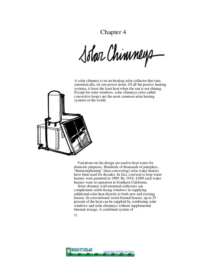 Chapter 4A solar chimney is an air-heating solar collector that runsautomatically, on sun power alone. Of all the passive ...