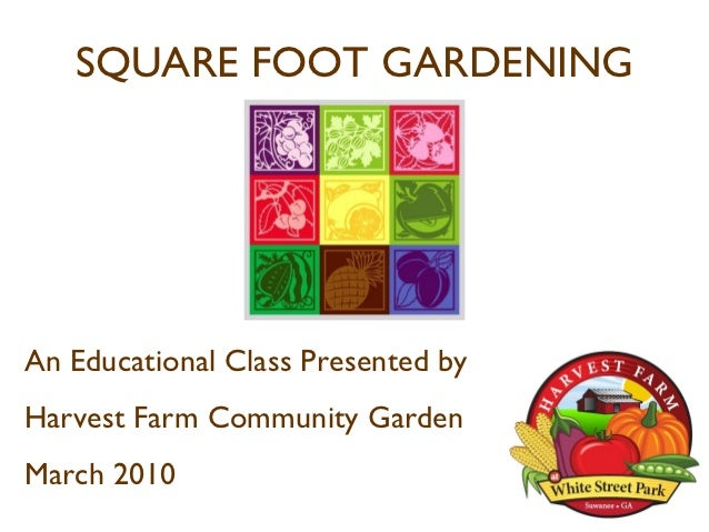 SQUARE FOOT GARDENINGAn Educational Class Presented byHarvest Farm Community GardenMarch 2010