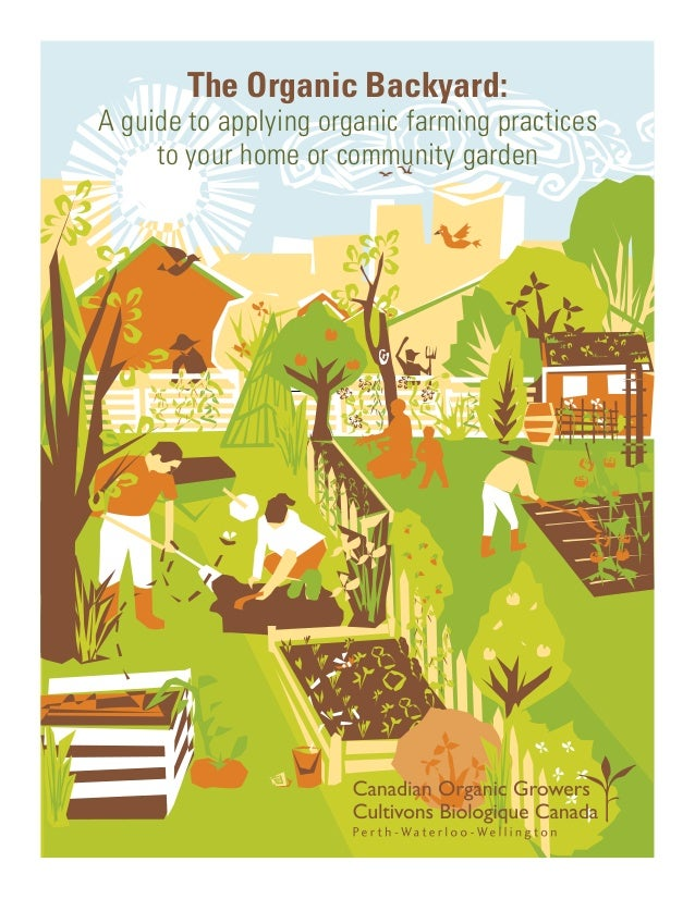 The Organic Backyard:A guide to applying organic farming practices     to your home or community garden