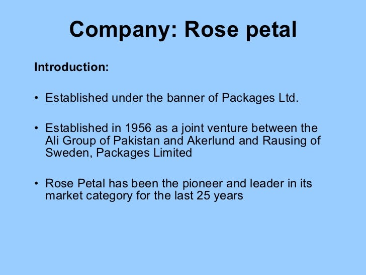 Company: Rose petal <ul><li>Introduction: </li></ul><ul><li>Established under the banner of Packages Ltd.  </li></ul><ul><...