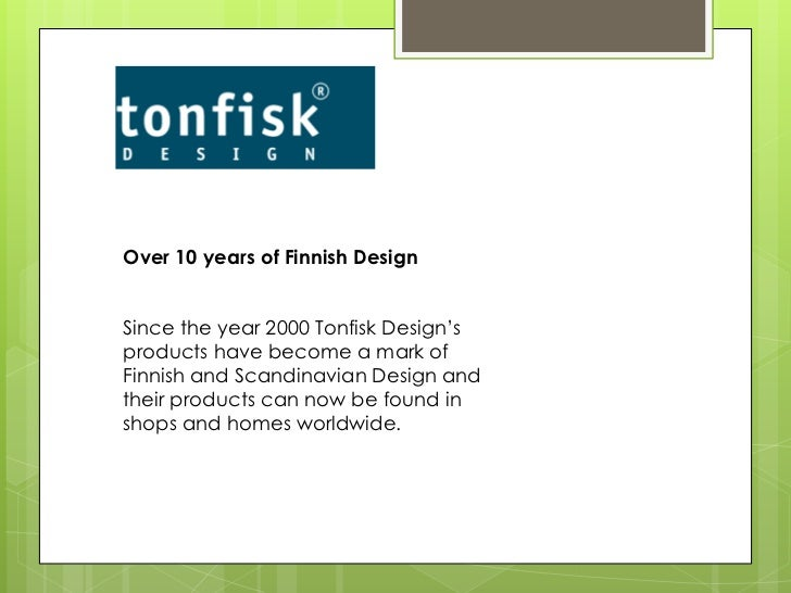 Over 10 years of Finnish Design<br />Since the year 2000 Tonfisk Design's products have become a mark of Finnish and Scand...