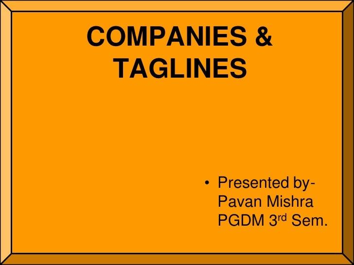 COMPANIES & TAGLINES      • Presented by-        Pavan Mishra        PGDM 3rd Sem.