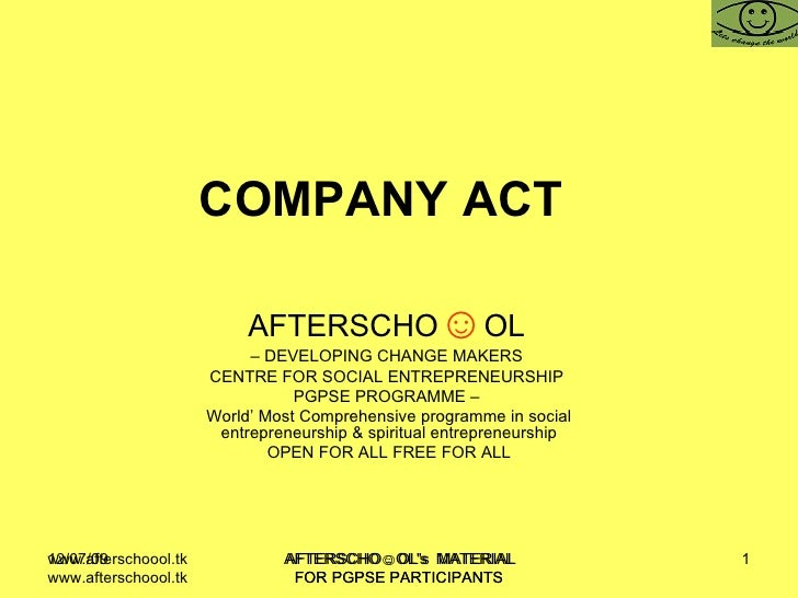 COMPANY ACT   AFTERSCHO ☺ OL   –  DEVELOPING CHANGE MAKERS  CENTRE FOR SOCIAL ENTREPRENEURSHIP  PGPSE PROGRAMME –  World' ...