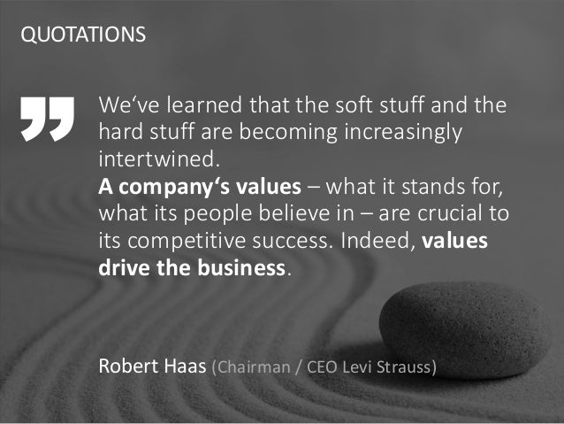 QUOTATIONS Robert Haas (Chairman / CEO Levi Strauss) We've learned that the soft stuff and the hard stuff are becoming inc...