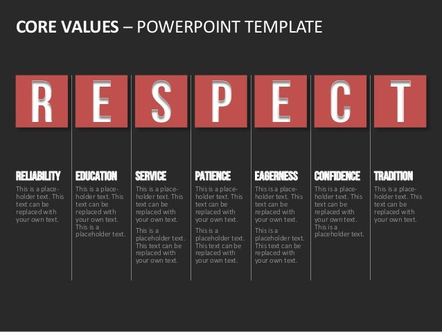 CORE VALUES – POWERPOINT TEMPLATE R RELIABILITY This is a place- holder text. This text can be replaced with your own text...