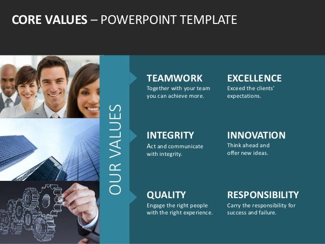 CORE VALUES – POWERPOINT TEMPLATE TEAMWORK Together with your team you can achieve more. EXCELLENCE Exceed the clients' ex...