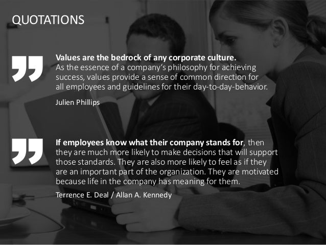 QUOTATIONS Values are the bedrock of any corporate culture. As the essence of a company's philosophy for achieving success...