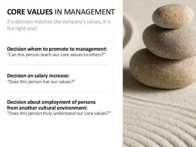 CORE VALUES IN MANAGEMENT If a decision matches the company's values, it is the right one! Decision whom to promote to man...