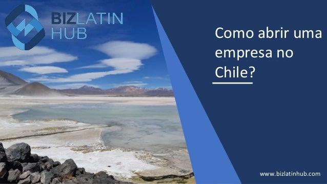 Como abrir uma empresa no Chile? www.bizlatinhub.com