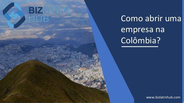 Como abrir uma empresa na Col�mbia? www.bizlatinhub.com
