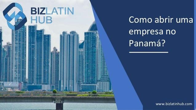 Como abrir uma empresa no Panam�? www.bizlatinhub.com