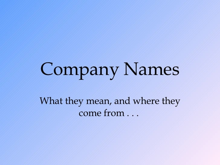 Company Names What they mean, and where they come from . . .