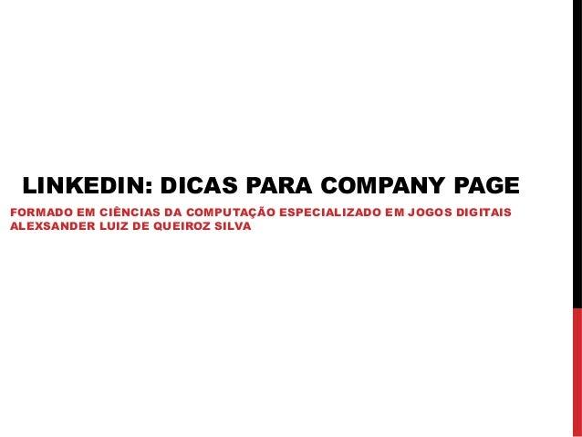 LINKEDIN: DICAS PARA COMPANY PAGE FORMADO EM CIÊNCIAS DA COMPUTAÇÃO ESPECIALIZADO EM JOGOS DIGITAIS ALEXSANDER LUIZ DE QUE...