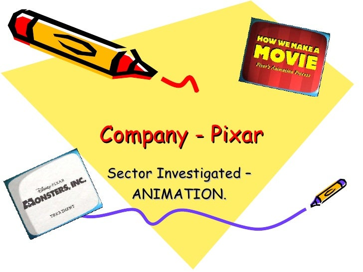 Company - Pixar Sector Investigated –  ANIMATION.