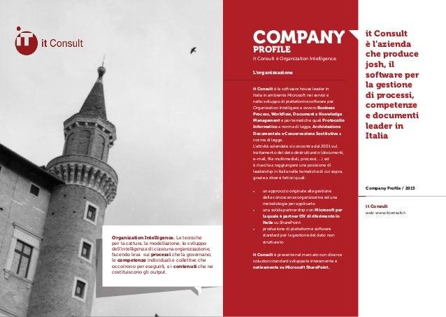 COMPANY PROFILE it Consult è Organization Intelligence. L'organizzazione it Consult è la software house leader in Italia i...
