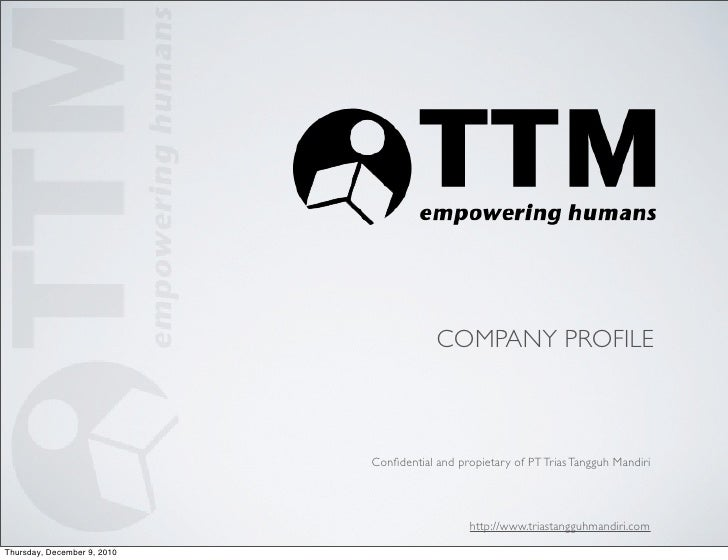 COMPANY PROFILE                             Confidential and propietary of PT Trias Tangguh Mandiri                        ...