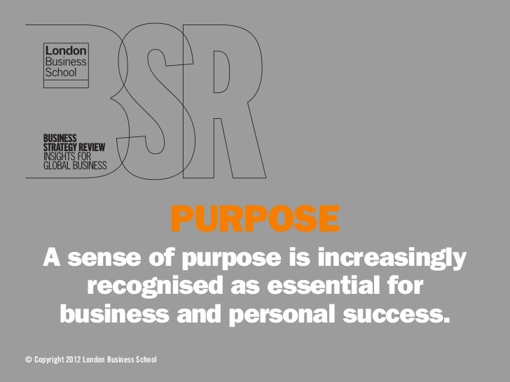 PURPOSE     A sense of purpose is increasingly        recognised as essential for      business and personal success.© Cop...