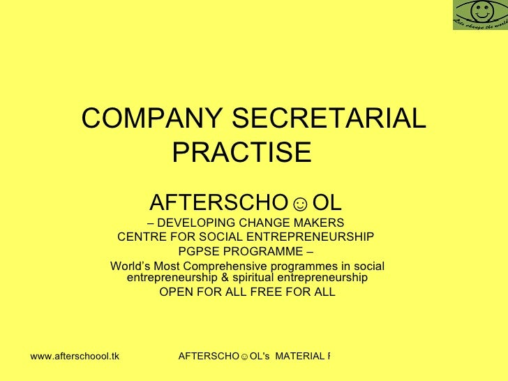 COMPANY SECRETARIAL PRACTISE  AFTERSCHO☺OL   –  DEVELOPING CHANGE MAKERS  CENTRE FOR SOCIAL ENTREPRENEURSHIP  PGPSE PROGRA...